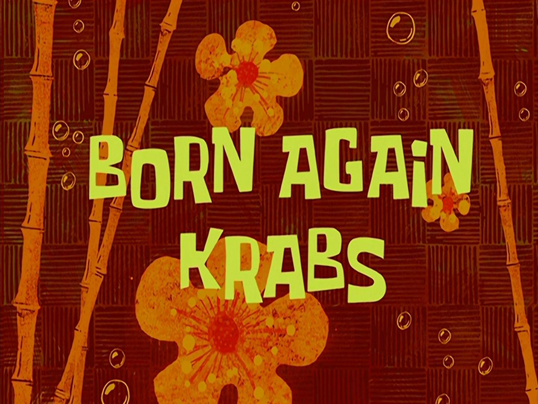 Born Again Krabs/transcript