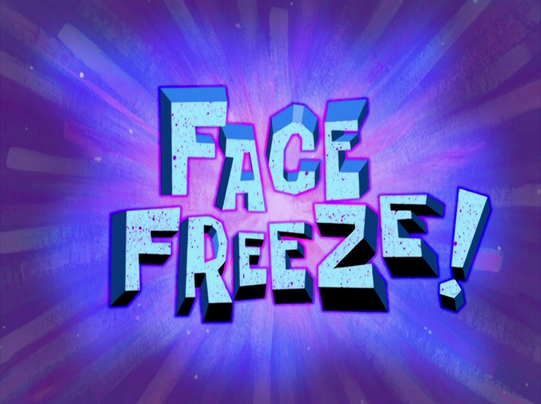 Face Freeze!/transcript