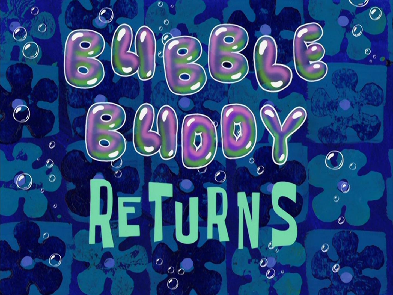 Bubble Buddy Returns/transcript