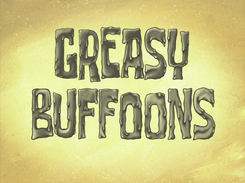 Greasy Buffoons/transcript