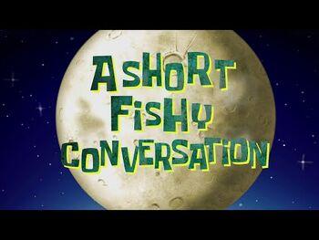 A Short Fishy Conversation