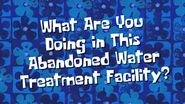 What are you doing in this abandoned water treatment facility