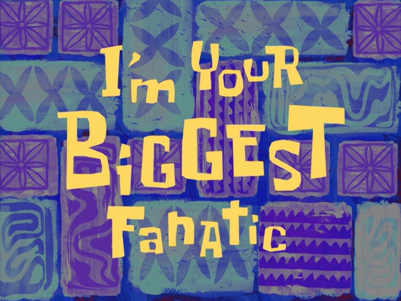 I'm Your Biggest Fanatic/transcript