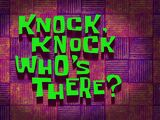 Knock Knock, Who's There?