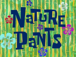 Nature Pants title card.png