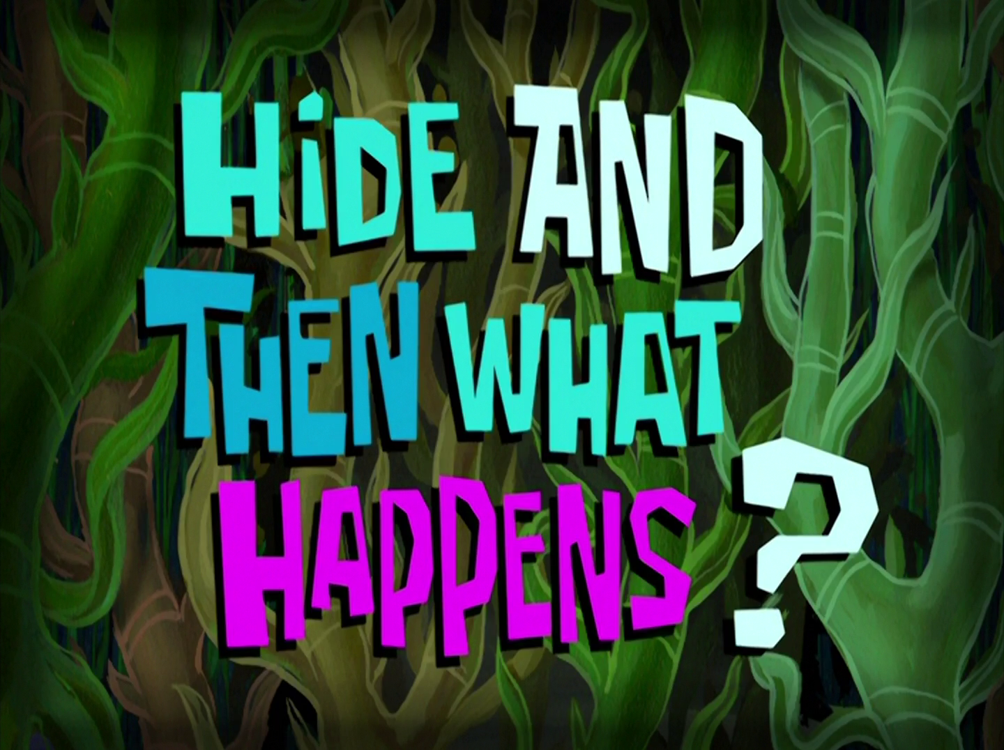 Hide and Then What Happens?