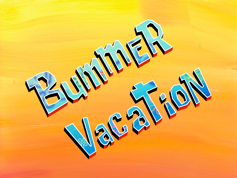 Bummer Vacation/transcript