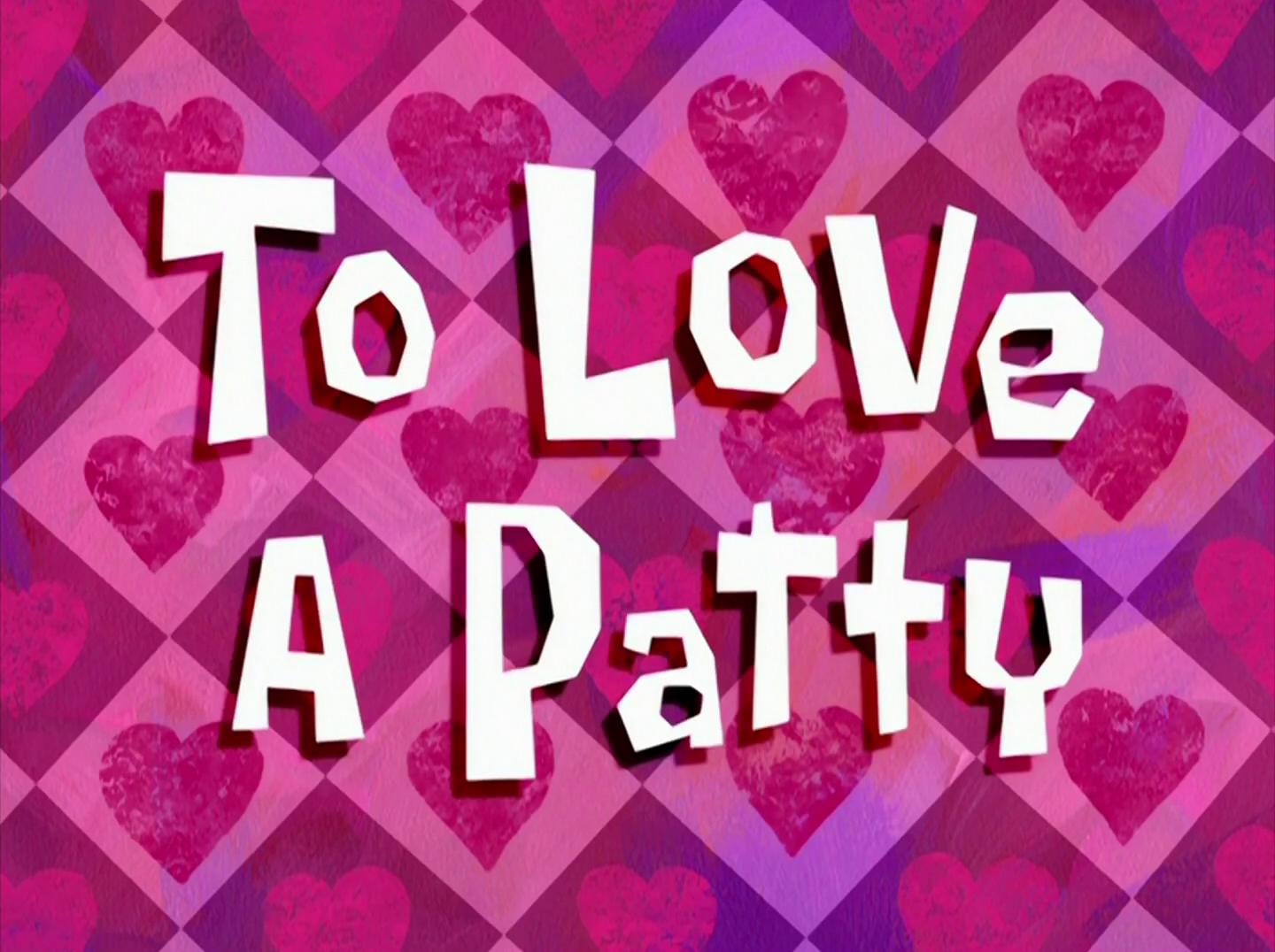 To Love a Patty/transcript