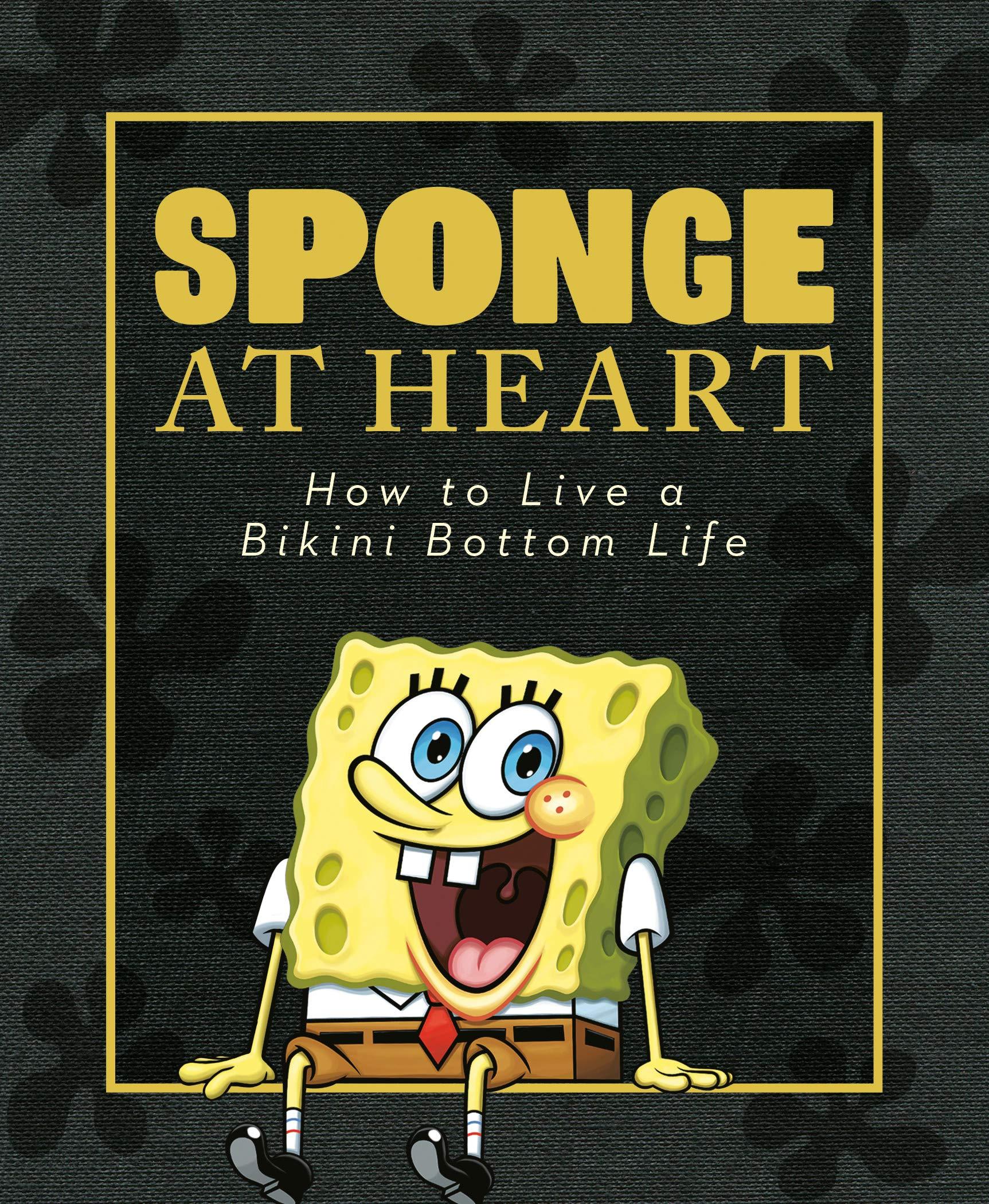 Sponge at Heart: How to Live a Bikini Bottom Life