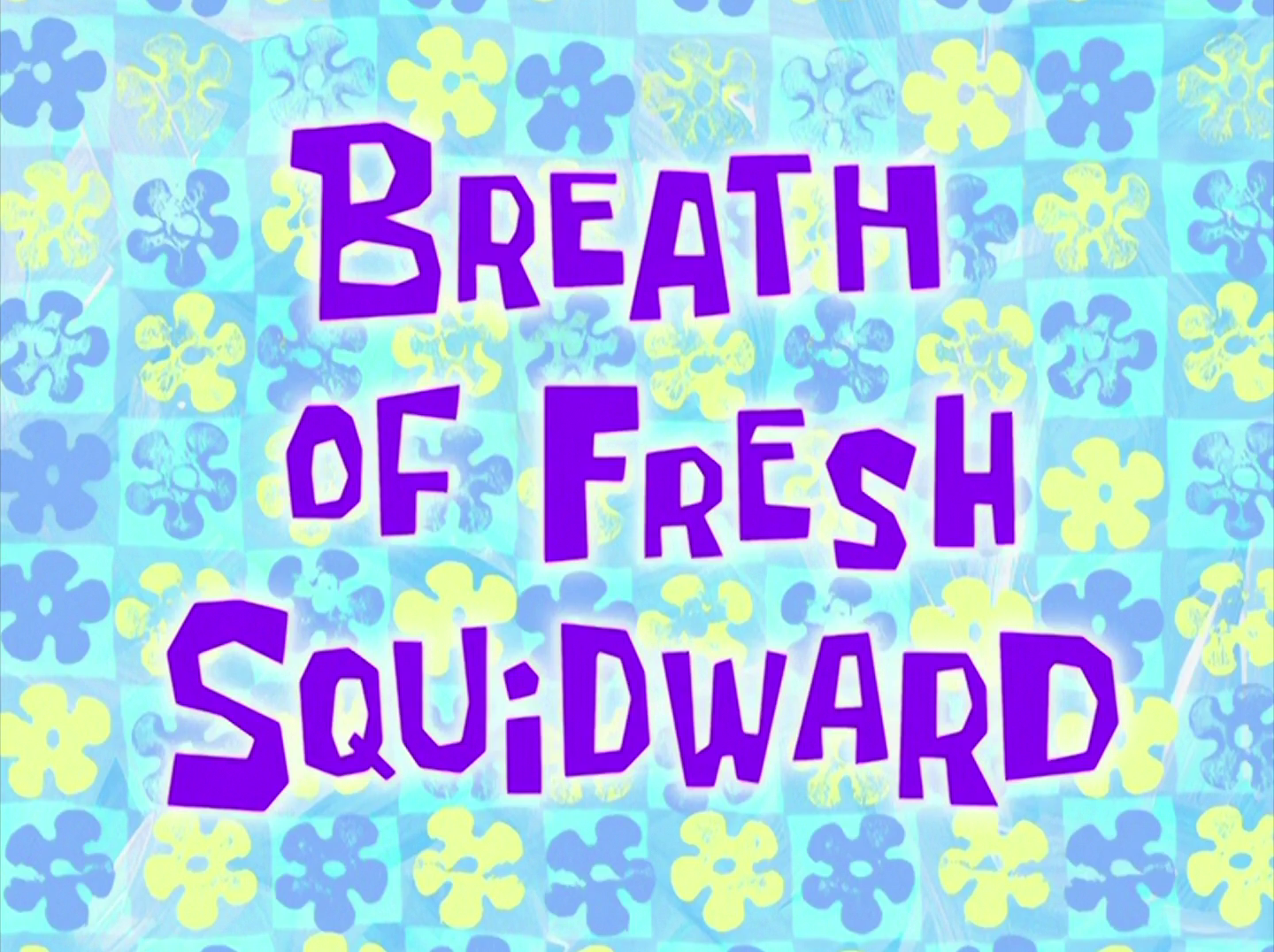 Breath of Fresh Squidward/transcript