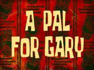A Pal for Gary Title Card.jpg