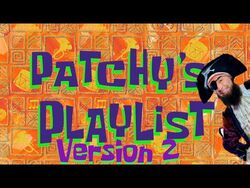 """""""Patchy's Playlist"""" Version 2- All Patchy Segments"""