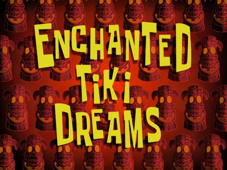 Enchanted Tiki Dreams/transcript