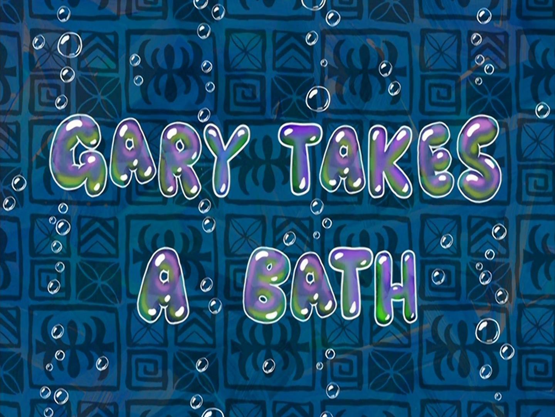 Gary Takes a Bath/transcript