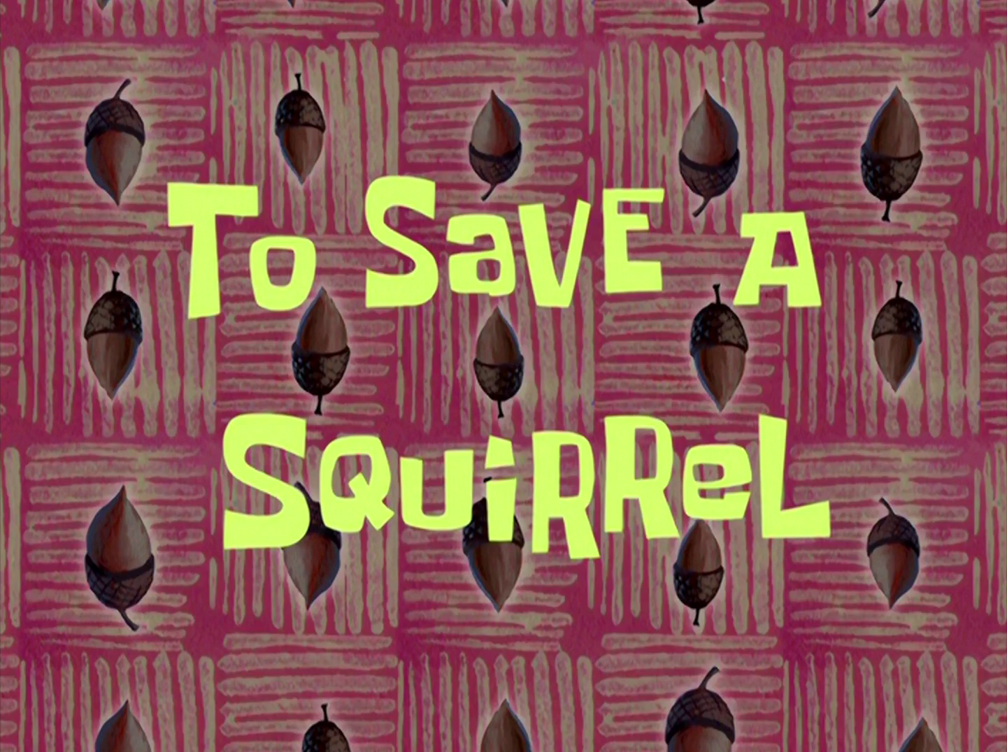 To Save a Squirrel/transcript