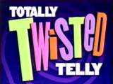 Totally Twisted Telly