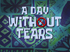 A Day Without Tears title card.png