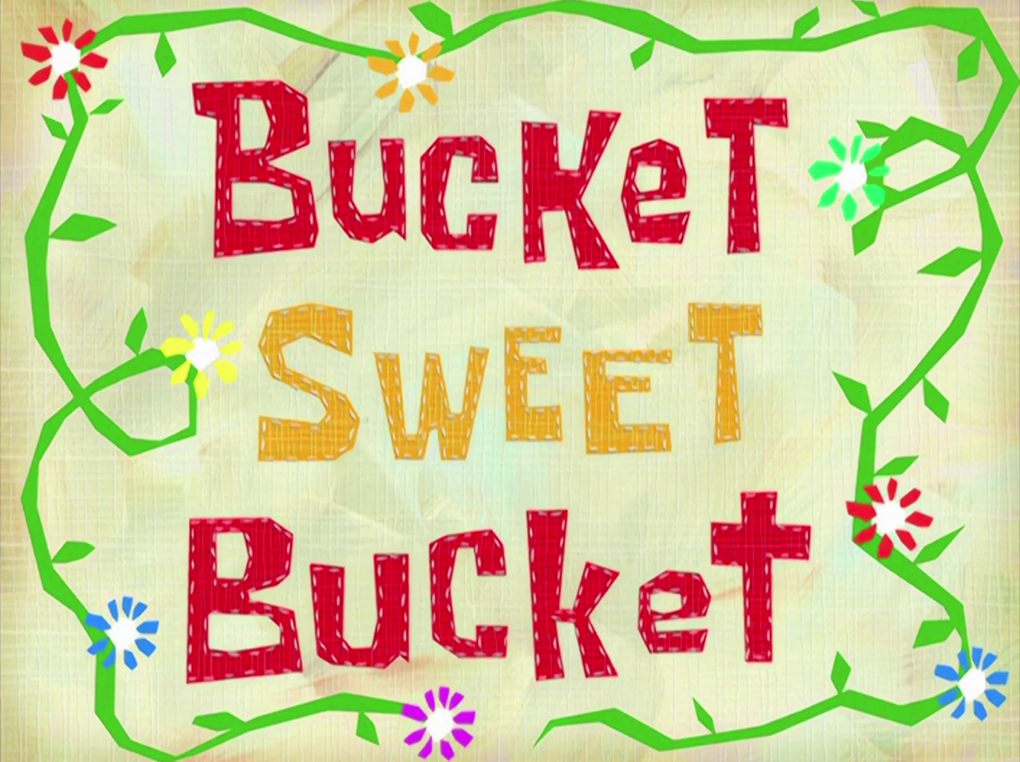 Bucket Sweet Bucket/transcript
