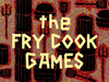 The Fry Cook Games title card.png