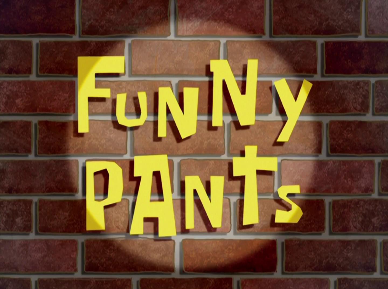 Funny Pants/transcript
