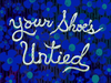 Your Shoe's Untied title card.png