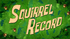 Squirrel Record title card.png