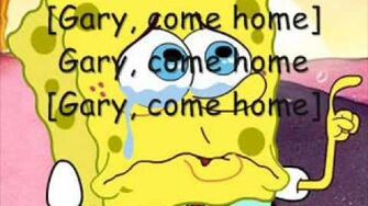 Gary_Come_Home-_Spongebob_Squarepants_(Pictures_and_On_Screen_Lyrics!)