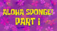Aloha Sponge! Part I