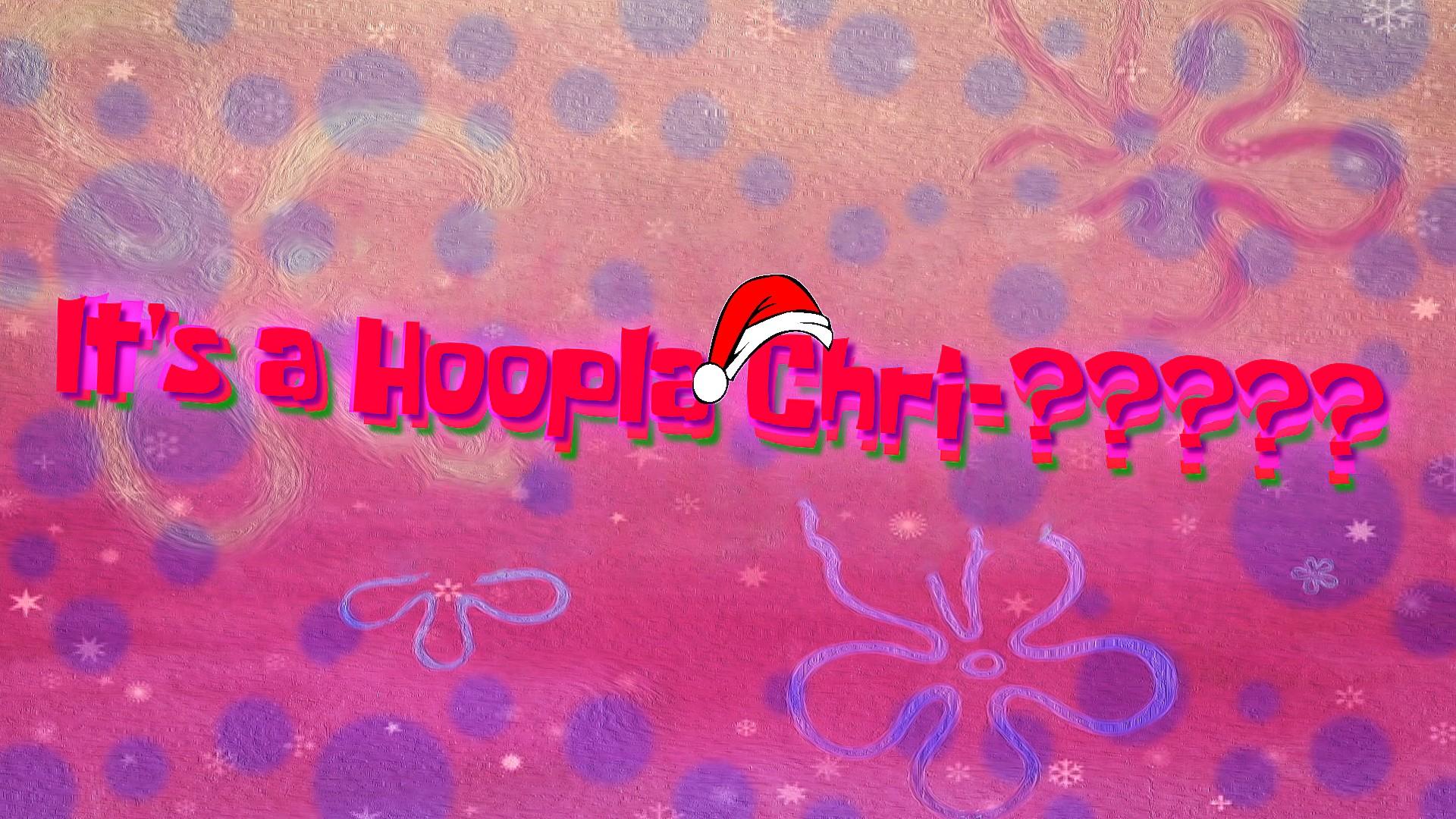 It's a Hoopla Chri-?????