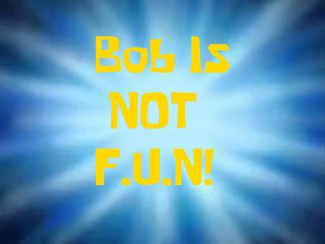 Bob is Not F.U.N