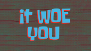 It Woe You