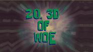 20, 3D of Woe