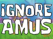 Ignore-Amus