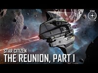 Star Citizen- The Reunion, Part I