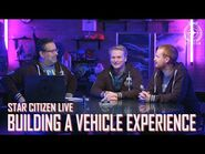 Star Citizen Live- Building a Vehicle Experience