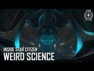 Inside Star Citizen- Weird Science - Summer 2019