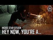 Inside Star Citizen- Hey Now, You're A..
