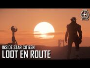 Inside Star Citizen- Loot En Route - Summer 2021