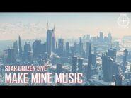 Star Citizen Live- Make Mine Music