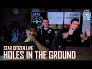 Star Citizen Live- Holes in the Ground