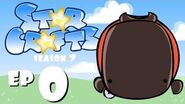 StarCrafts S7 Ep0 'The Beginning of the End' (prelude)
