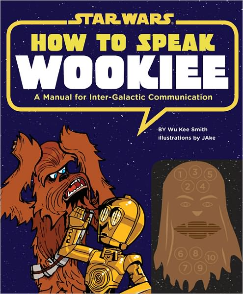 How to Speak Wookiee: A Manual for Intergalactic Communication