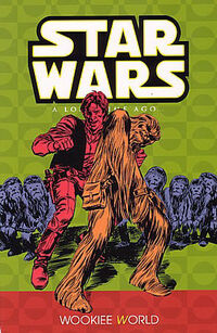 Classic Star Wars - A Long Time Ago Volume 6 - Wookiee World.jpg