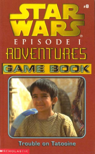 Episode I Adventures Game Book 8: Trouble on Tatooine