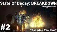 State of Decay Breakdown Gameplay Walkthrough - BALLERINA TOE CLAP (Episode Two)