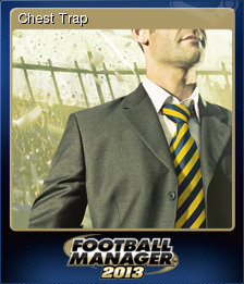 Football Manager 2013 Chest Trap.png