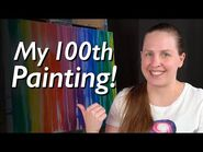 My 100th Painting!