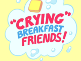 Crying Breakfast Friends!
