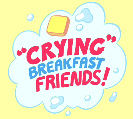 Crying Breakfast Friends!
