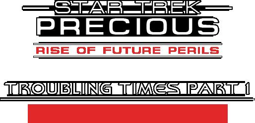 Troubling Times, Part 1 (Star Trek: Precious episode)